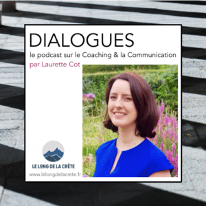 DIALOGUES le podcast par Laurette Cot_Coach professionnelle experte en communications
